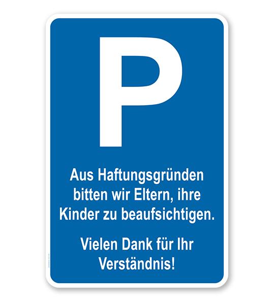 Parkplatzschild Aus Haftungsgründen bitten wir Eltern, ihre Kinder zu beaufsichtigen – P