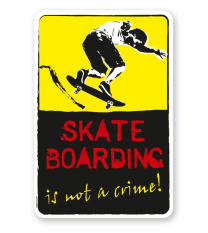 Schild Skate boarding - ist not a crime! - DS