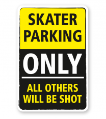 Parkplatzschild Skater parking only - all others will be shot - DS