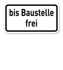 Zusatzschild Bis Baustelle frei – Verkehrsschild VZ 1028-31