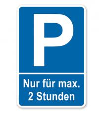Parkplatzschild Nur für max. - Ihre Stundenangabe – P