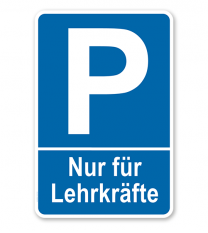 Parkplatzschild Nur für Lehrkräfte / Lehrer – P