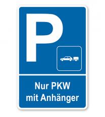 Parkplatzschild Nur PKW mit Anhänger – P
