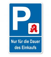 Parkplatzschild Apotheke - Nur für die Dauer des Einkaufs – P