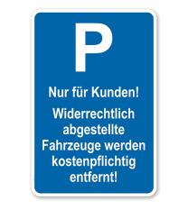 Parkplatzschild Nur für Kunden - Fahrzeuge werden kostenpflichtig entfernt – P