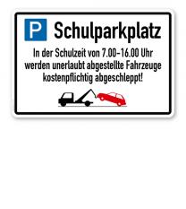 Hinweisschild Schulparkplatz - In der Schulzeit werden unerlaubt abgestellte Fahrzeuge abgeschleppt – P
