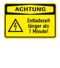 Warnschild Achtung - Entladezeit länger als 1 Minute