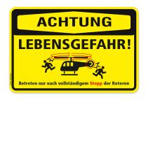 Warnschild Achtung - Lebensgefahr. Betreten nur nach vollständigem Stopp der Rotoren (Hubschrauber)