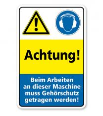 Sicherheitsschild Achtung! Beim Arbeiten an dieser Maschine muss Gehörschutz getragen werden!