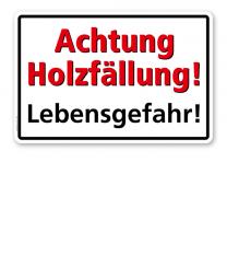 Textschild Achtung Holzfällung, Lebensgefahr! - TX